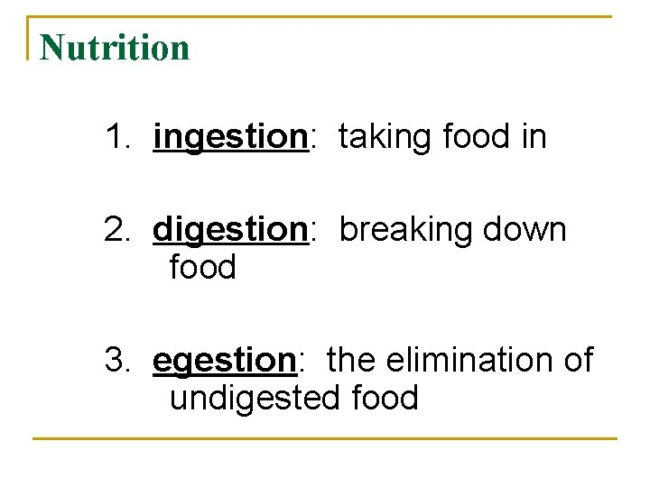 Nutrition 1. ingestion: taking food in 2. digestion: breaking down food 3. egestion: the