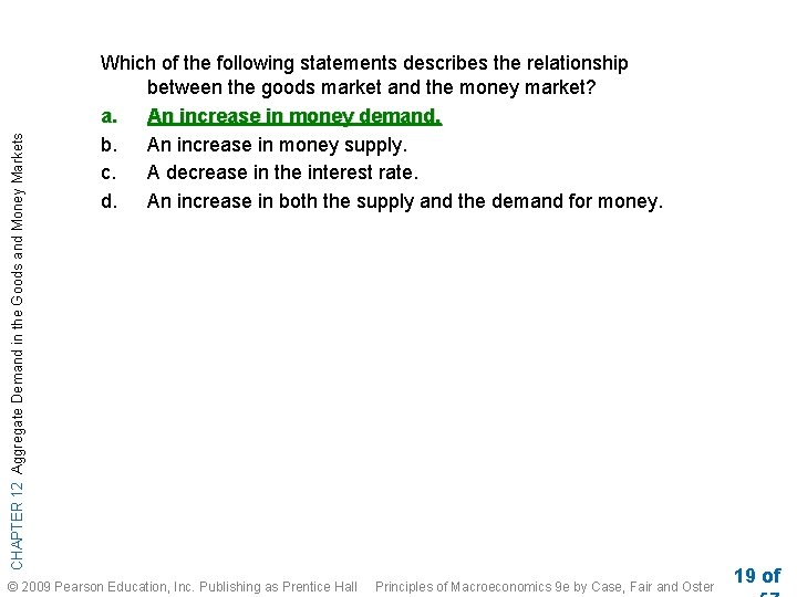 CHAPTER 12 Aggregate Demand in the Goods and Money Markets Which of the following