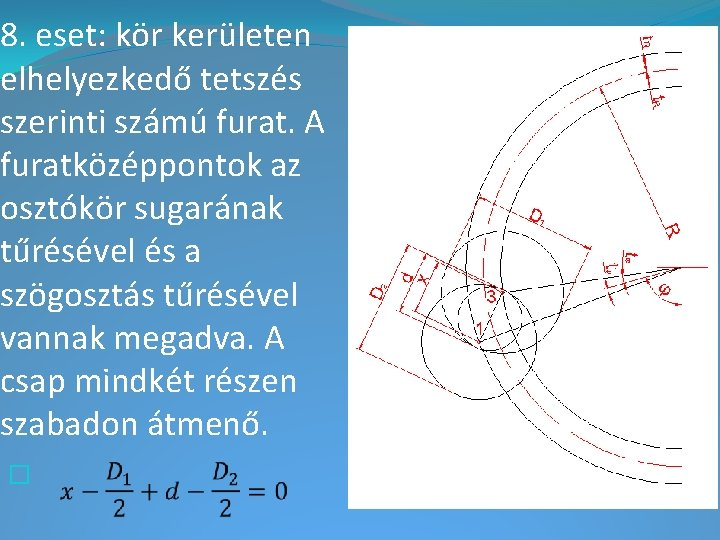 8. eset: kör kerületen elhelyezkedő tetszés szerinti számú furat. A furatközéppontok az osztókör sugarának