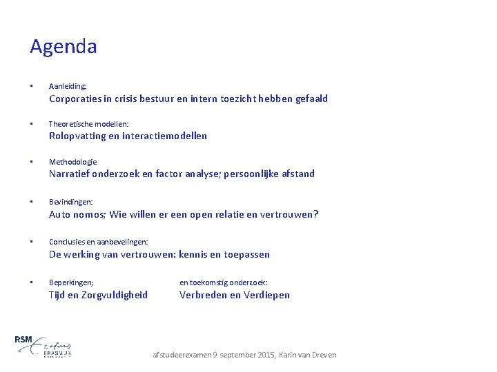 Agenda • Aanleiding: Corporaties in crisis bestuur en intern toezicht hebben gefaald • Theoretische