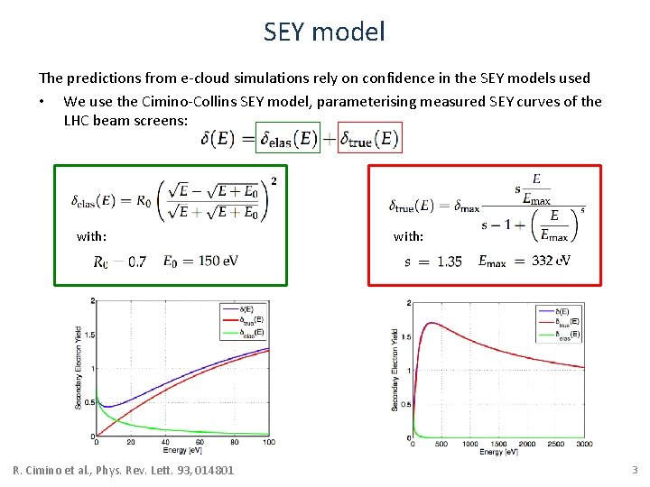 SEY model The predictions from e-cloud simulations rely on confidence in the SEY models