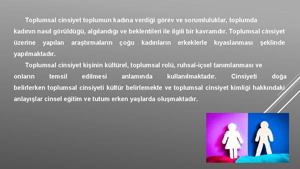 Toplumsal cinsiyet toplumun kadına verdiği görev ve sorumluluklar, toplumda kadının nasıl görüldüğü, algılandığı ve