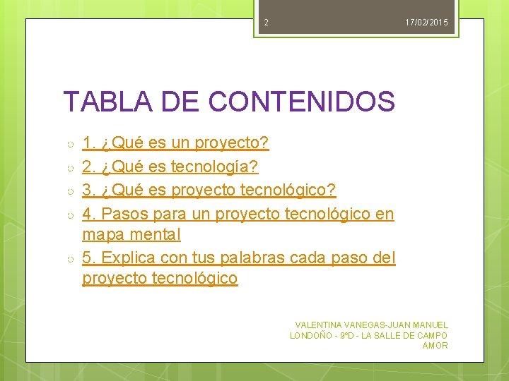 2 17/02/2015 TABLA DE CONTENIDOS ○ ○ ○ 1. ¿Qué es un proyecto? 2.