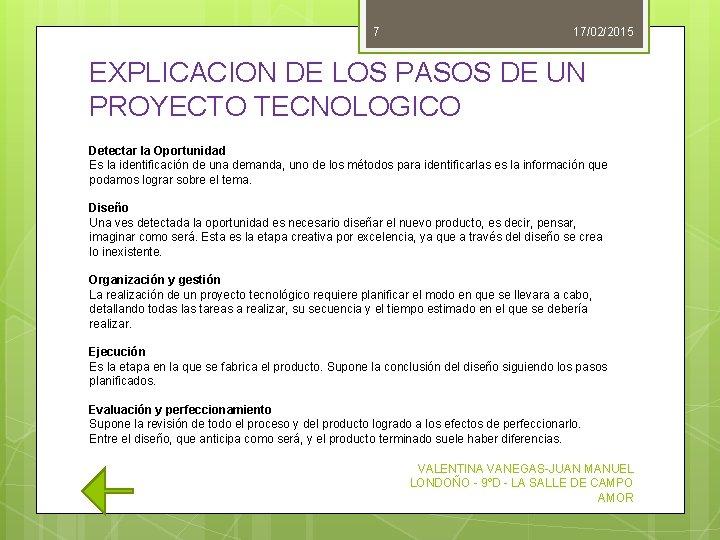 7 17/02/2015 EXPLICACION DE LOS PASOS DE UN PROYECTO TECNOLOGICO Detectar la Oportunidad Es