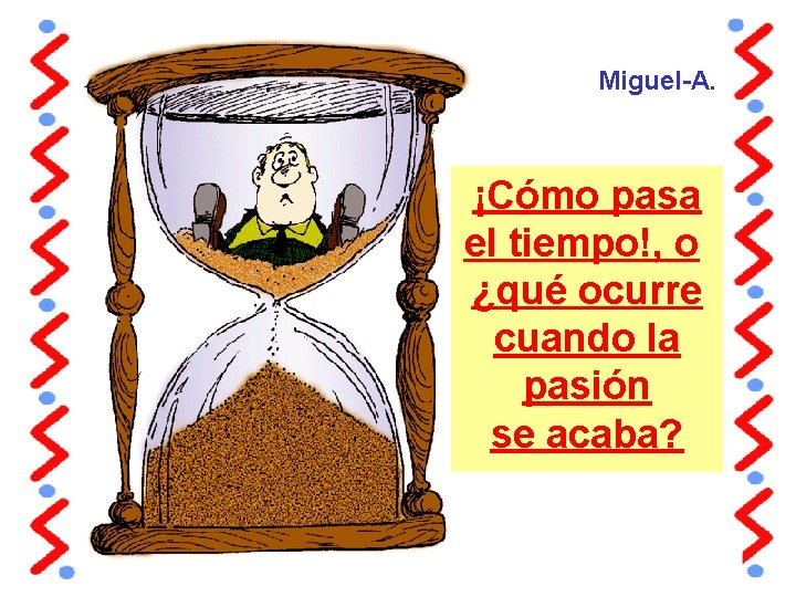 Miguel-A. ¡Cómo pasa el tiempo!, o ¿qué ocurre cuando la pasión se acaba?