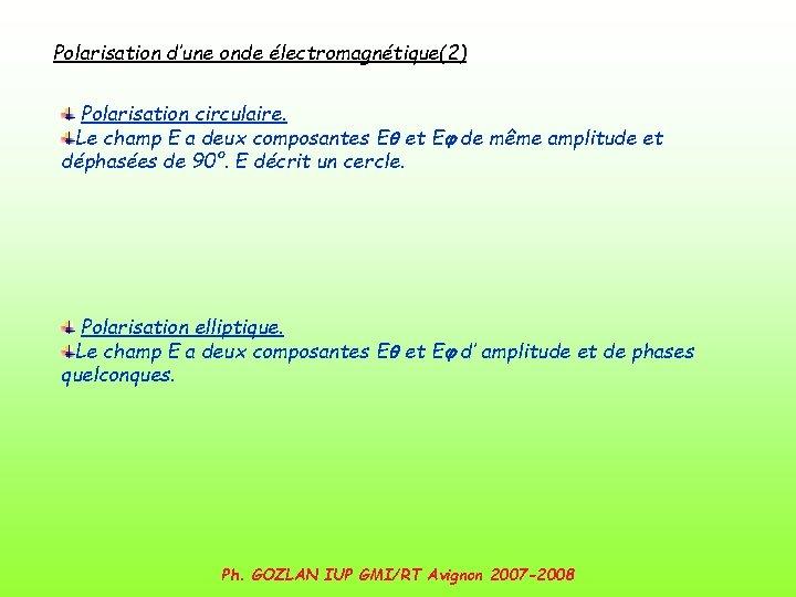 Polarisation d'une onde électromagnétique(2) Polarisation circulaire. Le champ E a deux composantes Eq et