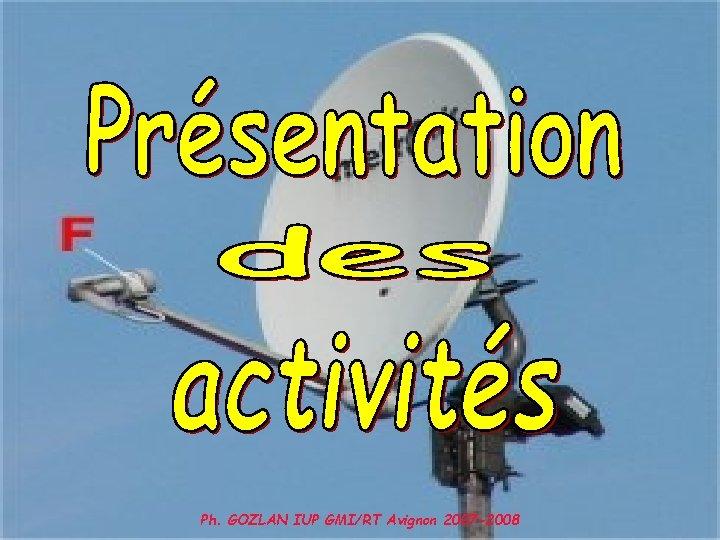 Ph. GOZLAN IUP GMI/RT Avignon 2007 -2008