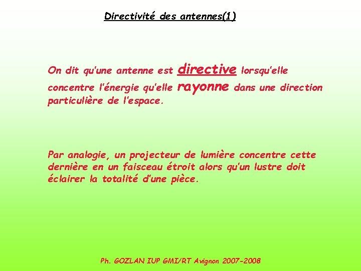 Directivité des antennes(1) On dit qu'une antenne est concentre l'énergie qu'elle particulière de l'espace.