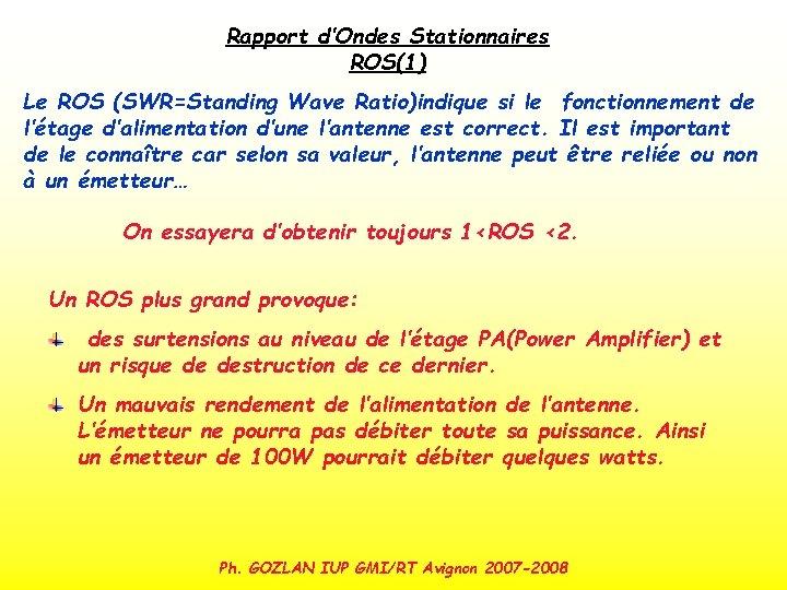 Rapport d'Ondes Stationnaires ROS(1) Le ROS (SWR=Standing Wave Ratio)indique si le fonctionnement de l'étage