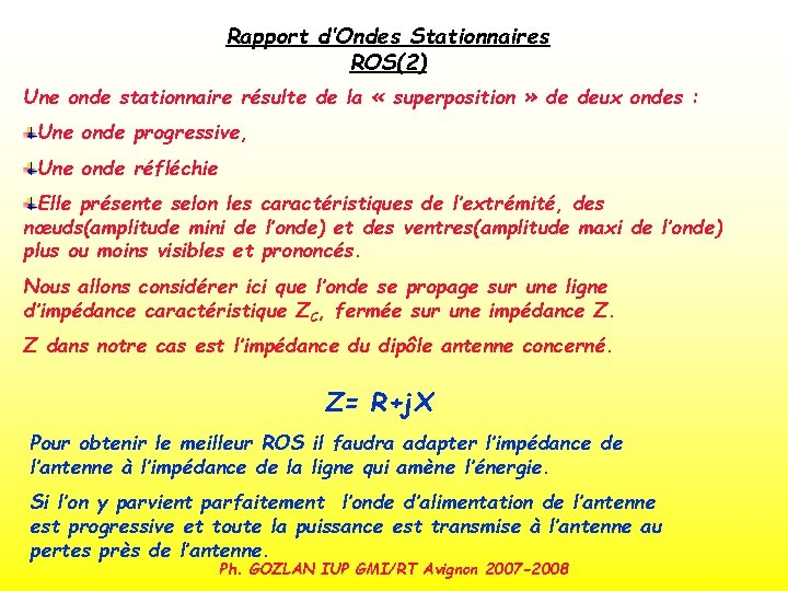 Rapport d'Ondes Stationnaires ROS(2) Une onde stationnaire résulte de la « superposition » de