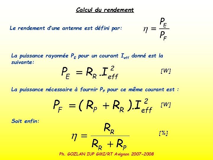 Calcul du rendement Le rendement d'une antenne est défini par: La puissance rayonnée PE