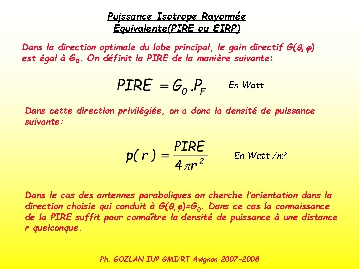 Puissance Isotrope Rayonnée Équivalente(PIRE ou EIRP) Dans la direction optimale du lobe principal, le