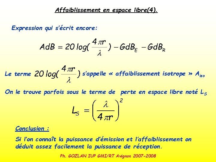 Affaiblissement en espace libre(4). Expression qui s'écrit encore: Le terme s'appelle « affaiblissement isotrope