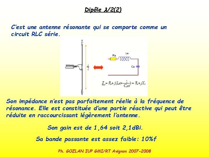 Dipôle l/2(2) C'est une antenne résonante qui se comporte comme un circuit RLC série.