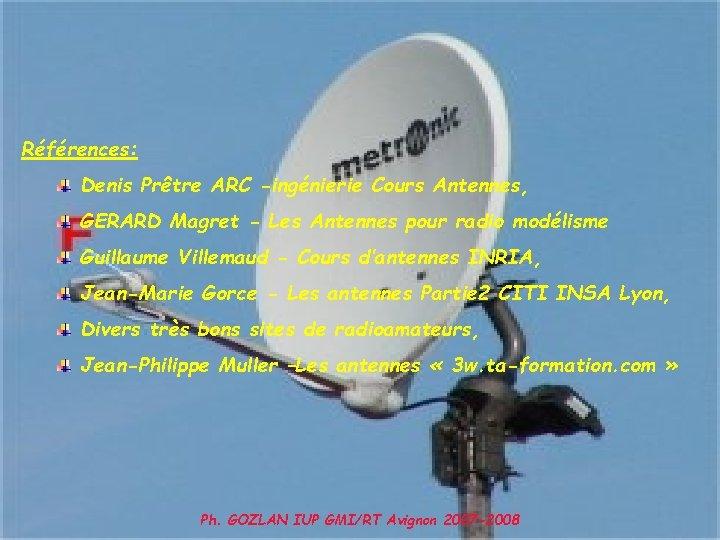 Références: Denis Prêtre ARC -ingénierie Cours Antennes, GERARD Magret - Les Antennes pour radio