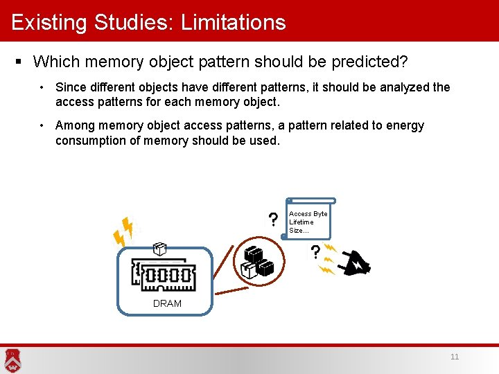 Existing Studies: Limitations § Which memory object pattern should be predicted? • Since different