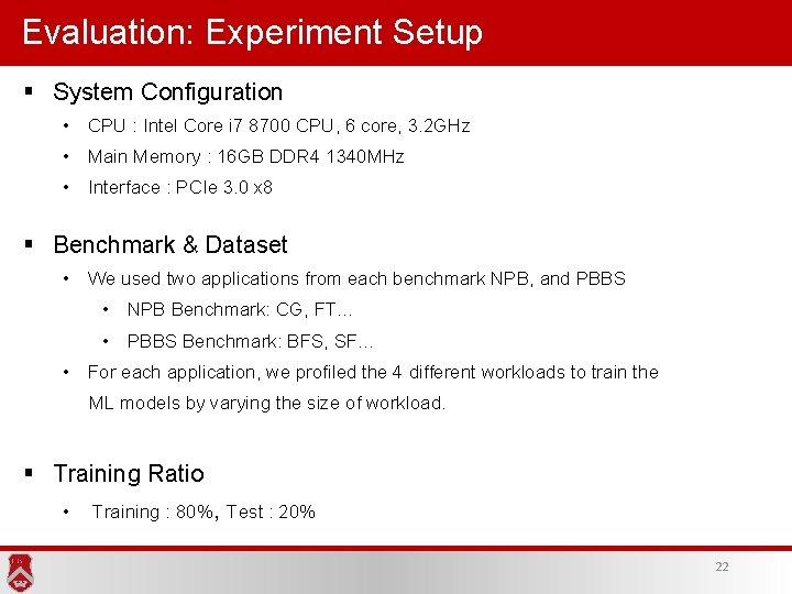 Evaluation: Experiment Setup § System Configuration • CPU : Intel Core i 7 8700