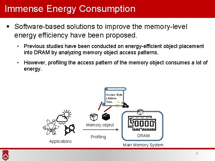 Immense Energy Consumption § Software-based solutions to improve the memory-level energy efficiency have been
