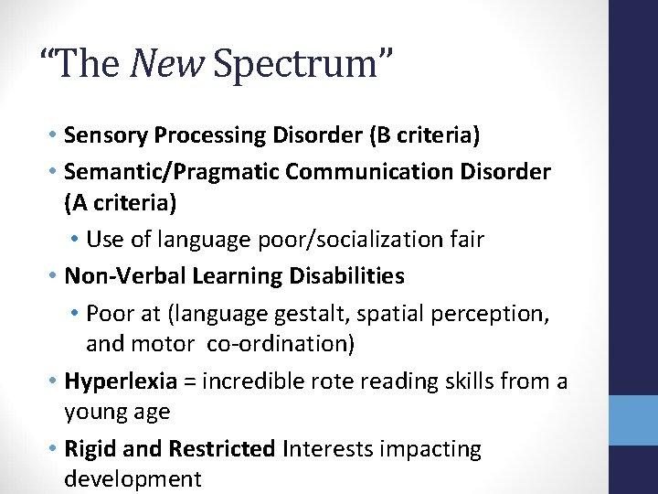 """The New Spectrum"" • Sensory Processing Disorder (B criteria) • Semantic/Pragmatic Communication Disorder (A"