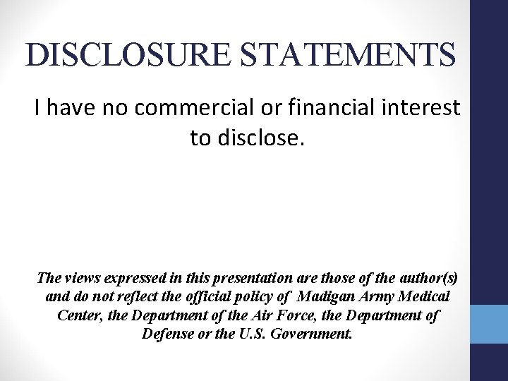 DISCLOSURE STATEMENTS I have no commercial or financial interest to disclose. The views expressed