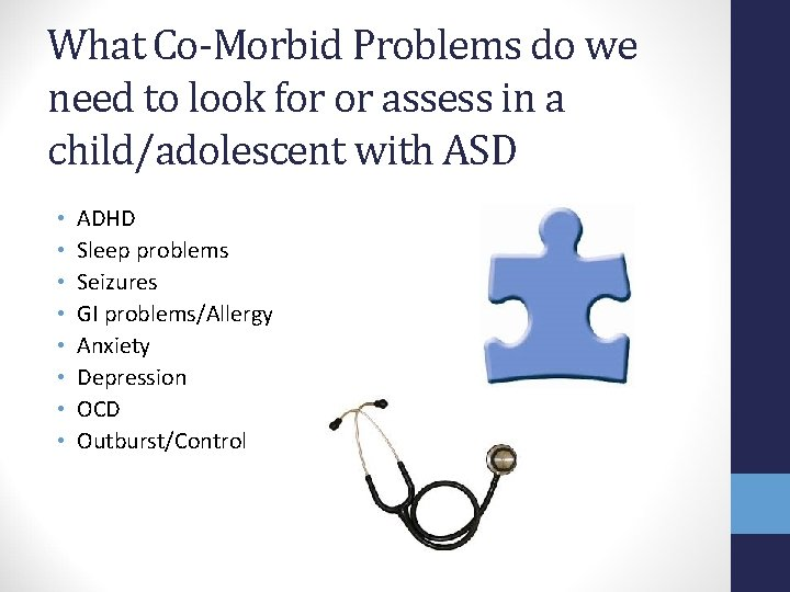 What Co-Morbid Problems do we need to look for or assess in a child/adolescent