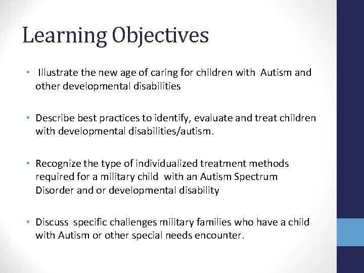Learning Objectives • Illustrate the new age of caring for children with Autism and