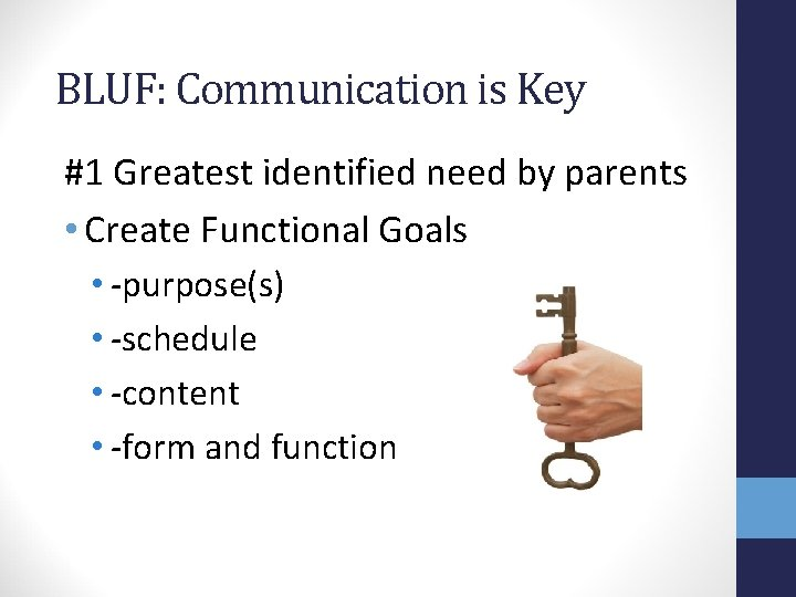 BLUF: Communication is Key #1 Greatest identified need by parents • Create Functional Goals