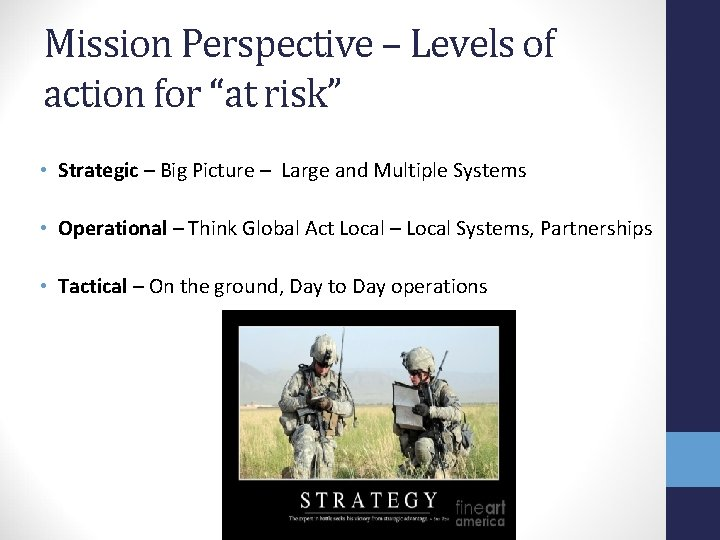 """Mission Perspective – Levels of action for """"at risk"""" • Strategic – Big Picture"""