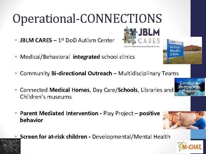 Operational-CONNECTIONS • JBLM CARES – 1 st Do. D Autism Center • Medical/Behavioral integrated