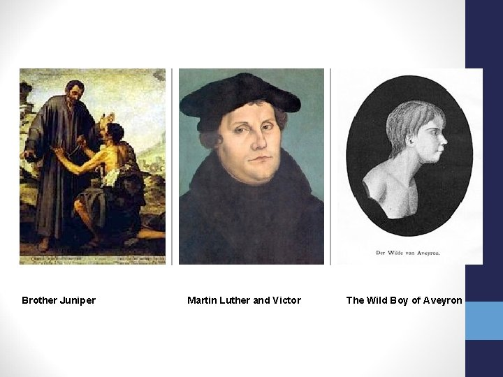 Brother Juniper Martin Luther and Victor The Wild Boy of Aveyron