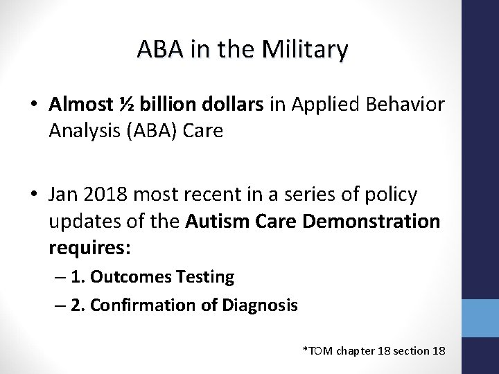 ABA in the Military • Almost ½ billion dollars in Applied Behavior Analysis (ABA)