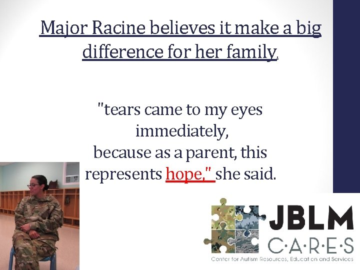 """Major Racine believes it make a big difference for her family. """"tears came to"""
