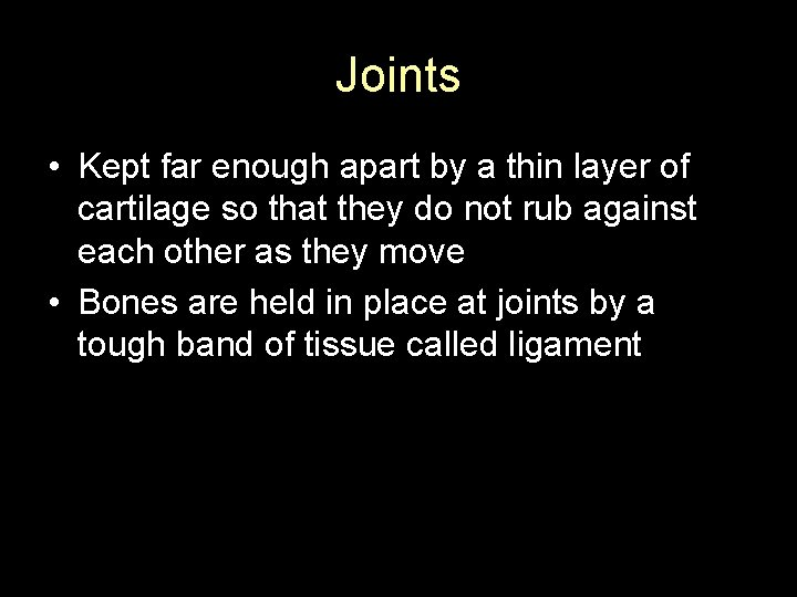 Joints • Kept far enough apart by a thin layer of cartilage so that
