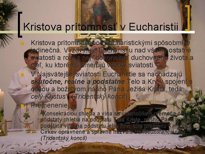 Kristova prítomnosť v Eucharistii n n n Kristova prítomnosť pod eucharistickými spôsobmi je jedinečná.
