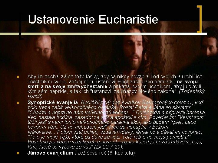 Ustanovenie Eucharistie n n n Aby im nechal záloh tejto lásky, aby sa nikdy