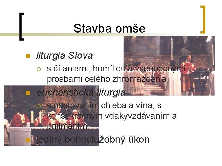 Stavba omše n liturgia Slova ¡ n eucharistická liturgia ¡ n s čítaniami, homíliou