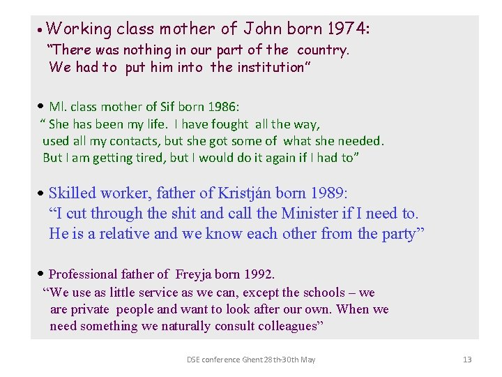 """• Working class mother of John born 1974: """"There was nothing in our"""