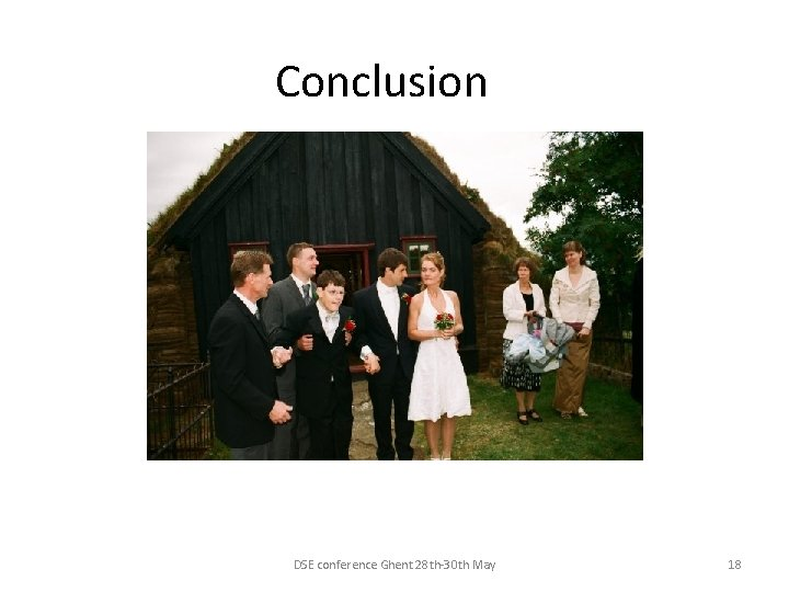 Conclusion DSE conference Ghent 28 th-30 th May 18