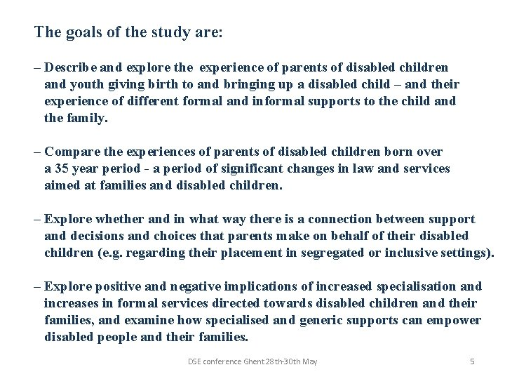 The goals of the study are: – Describe and explore the experience of parents