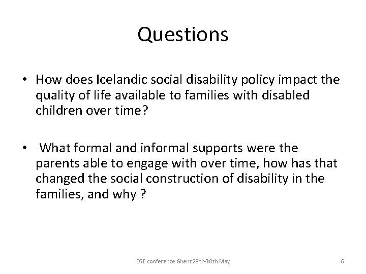 Questions • How does Icelandic social disability policy impact the quality of life available