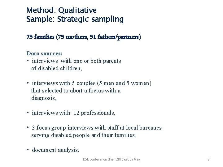 Method: Qualitative Sample: Strategic sampling 75 families (75 mothers, 51 fathers/partners) Data sources: •