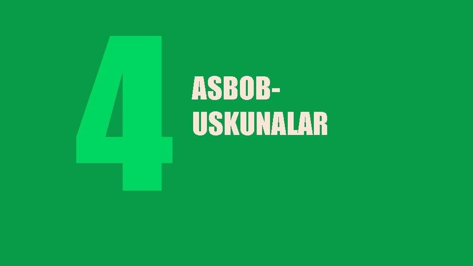 4 ASBOBUSKUNALAR