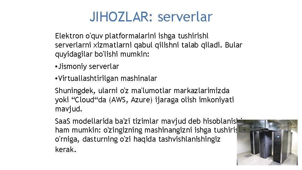 JIHOZLAR: serverlar Elektron o'quv platformalarini ishga tushirishl serverlarni xizmatlarni qabul qilishni talab qiladi. Bular