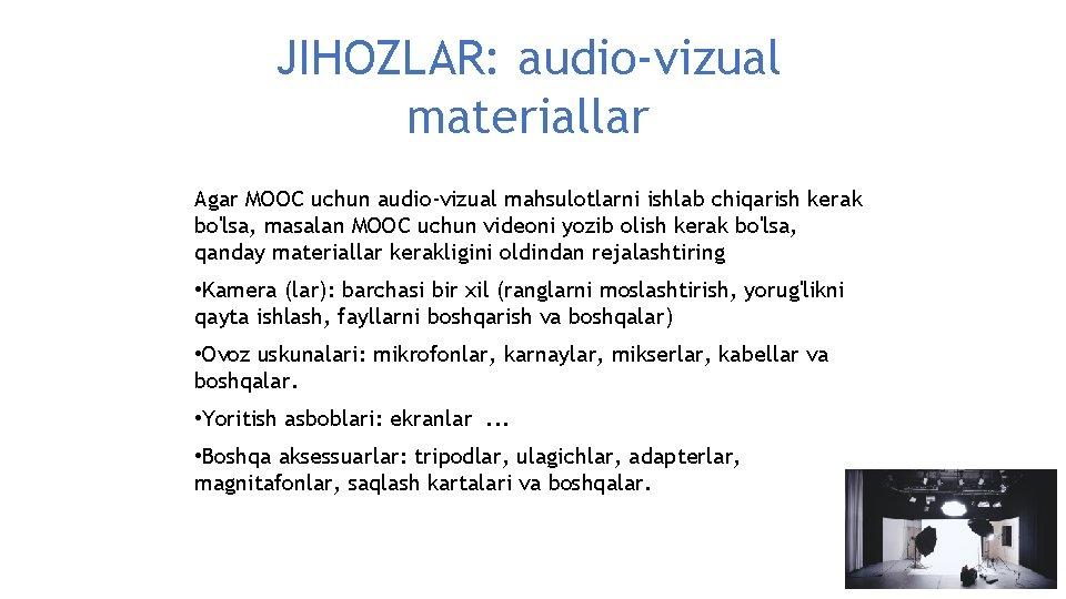 JIHOZLAR: audio-vizual materiallar Agar MOOC uchun audio-vizual mahsulotlarni ishlab chiqarish kerak bo'lsa, masalan MOOC