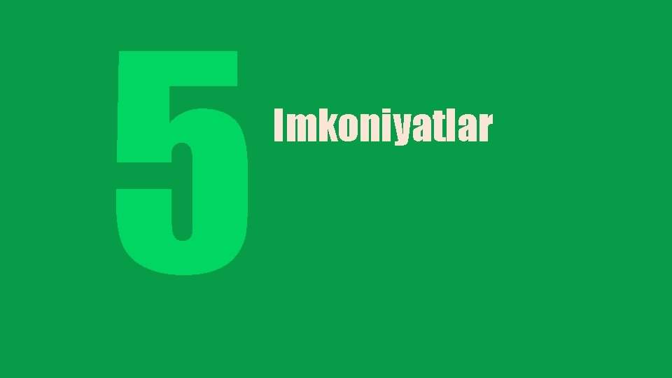 5 Imkoniyatlar