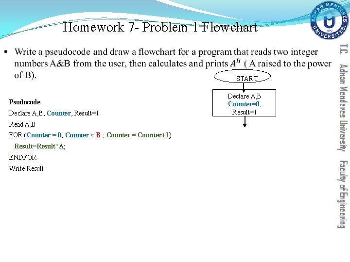 Homework 7 - Problem 1 Flowchart § START Psudocode: Declare A, B, Counter, Result=1