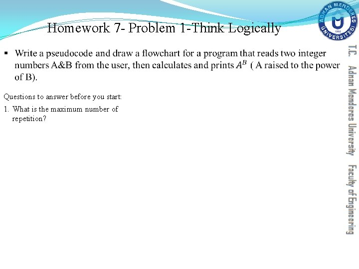 Homework 7 - Problem 1 -Think Logically § Questions to answer before you start:
