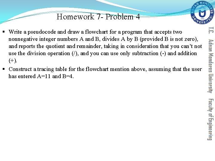 Homework 7 - Problem 4 § Write a pseudocode and draw a flowchart for