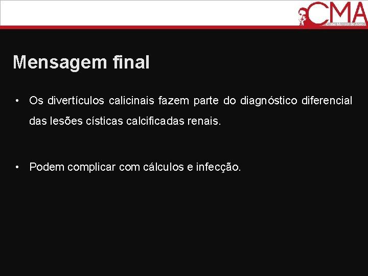 Mensagem final • Os divertículos calicinais fazem parte do diagnóstico diferencial das lesões císticas