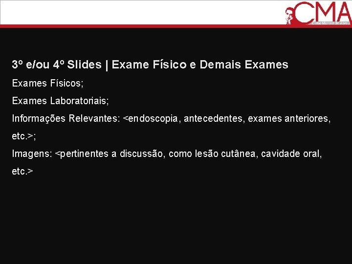 3º e/ou 4º Slides   Exame Físico e Demais Exames Físicos; Exames Laboratoriais; Informações